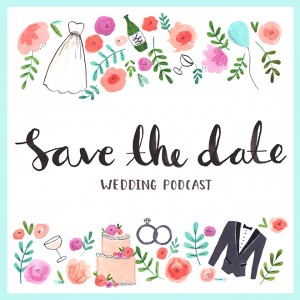 You must listen to Save the Date Wedding Podcast - it's amazing!