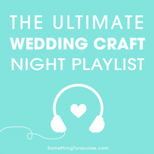 Such a fun Spotify Playlist to listen to while you are making wedding crafts!
