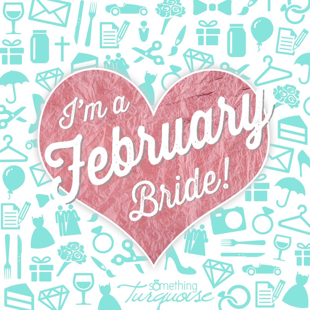 I'm a February bride!