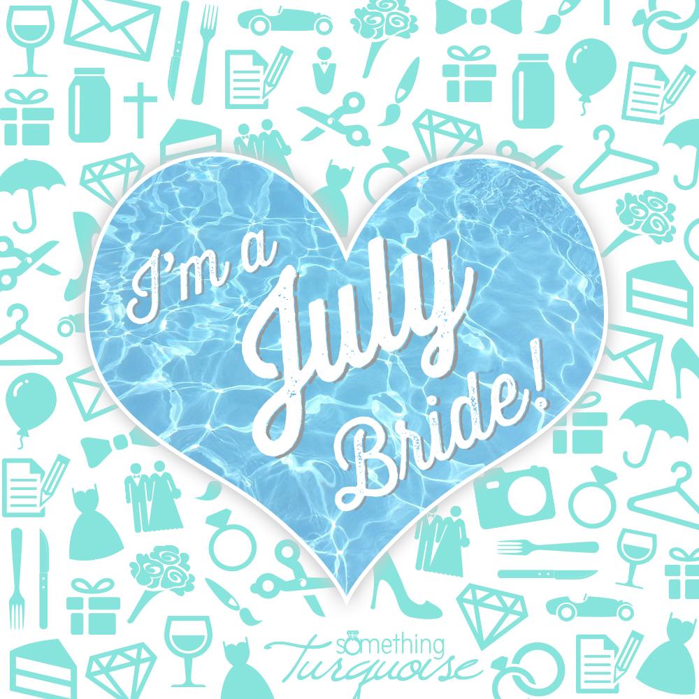 I'm a July bride!