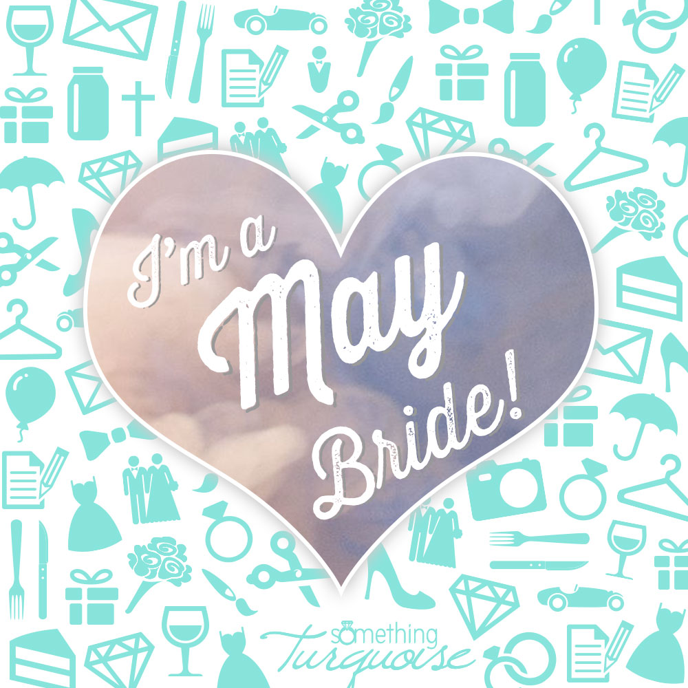 I'm a May bride!