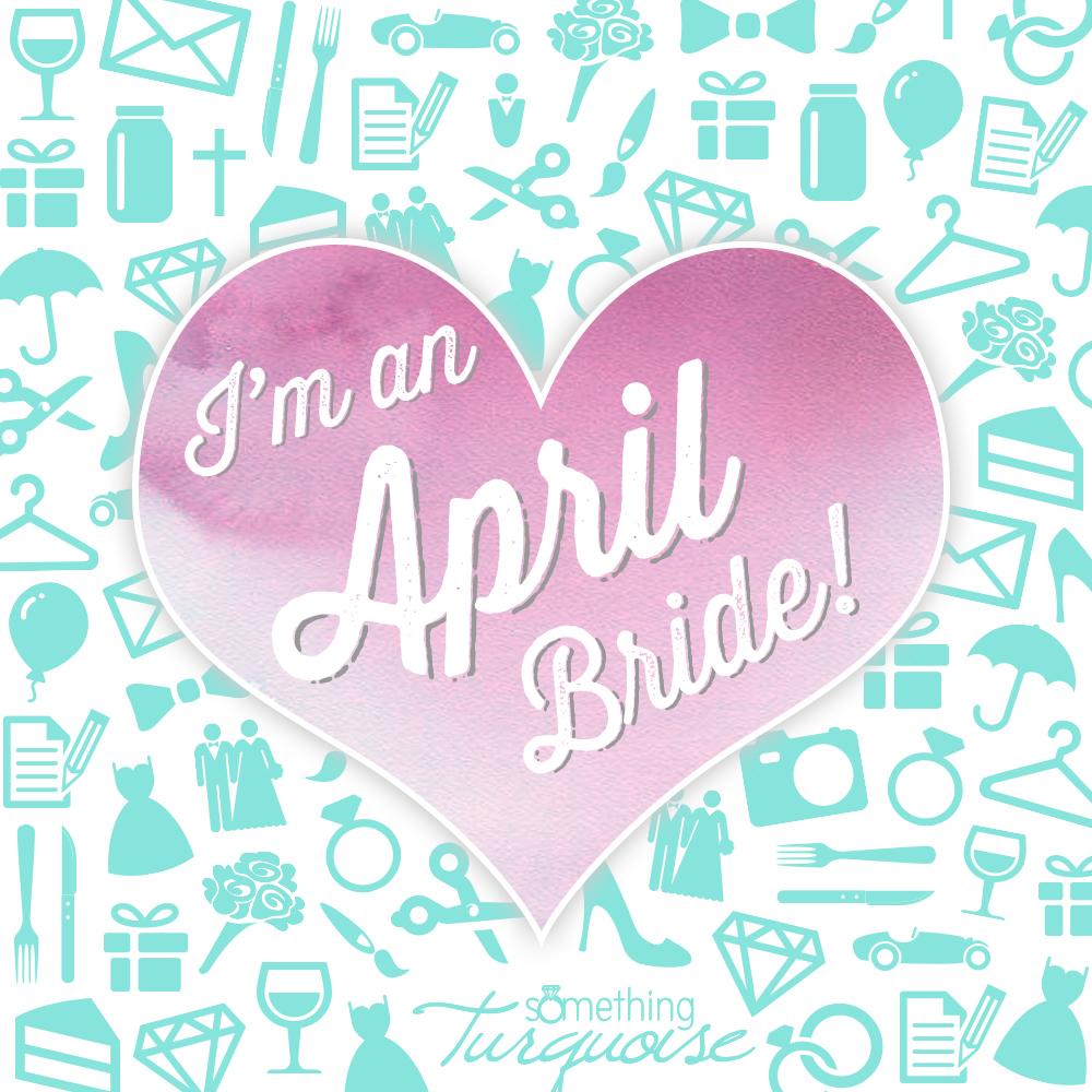 I'm an April bride!