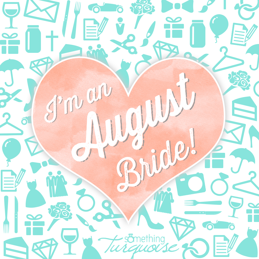 I'm an August bride!