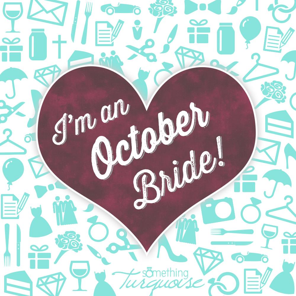 I'm an October bride!